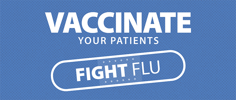 Keep your patients strong. Vaccinate. Fight Flu.